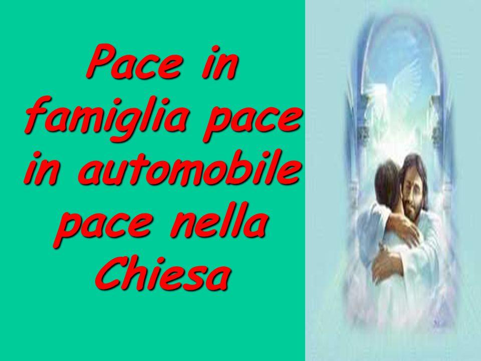 Pace in famiglia pace in automobile pace nella Chiesa
