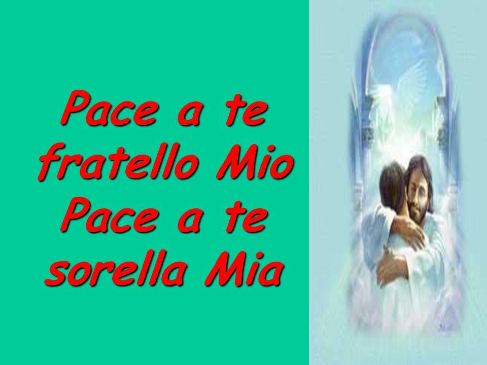 Pace a te fratello Mio Pace a te sorella Mia