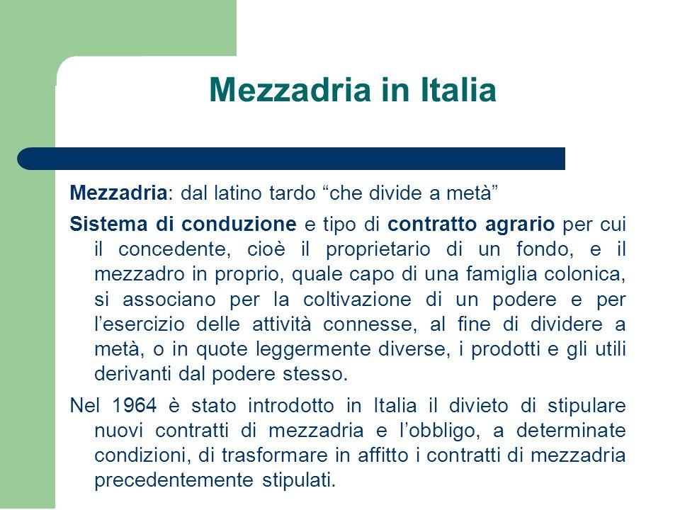 """Mezzadria in Italia Mezzadria: dal latino tardo """"che divide a metà"""" Sistema di conduzione e tipo di contratto agrario per cui il concedente, cioè il p"""