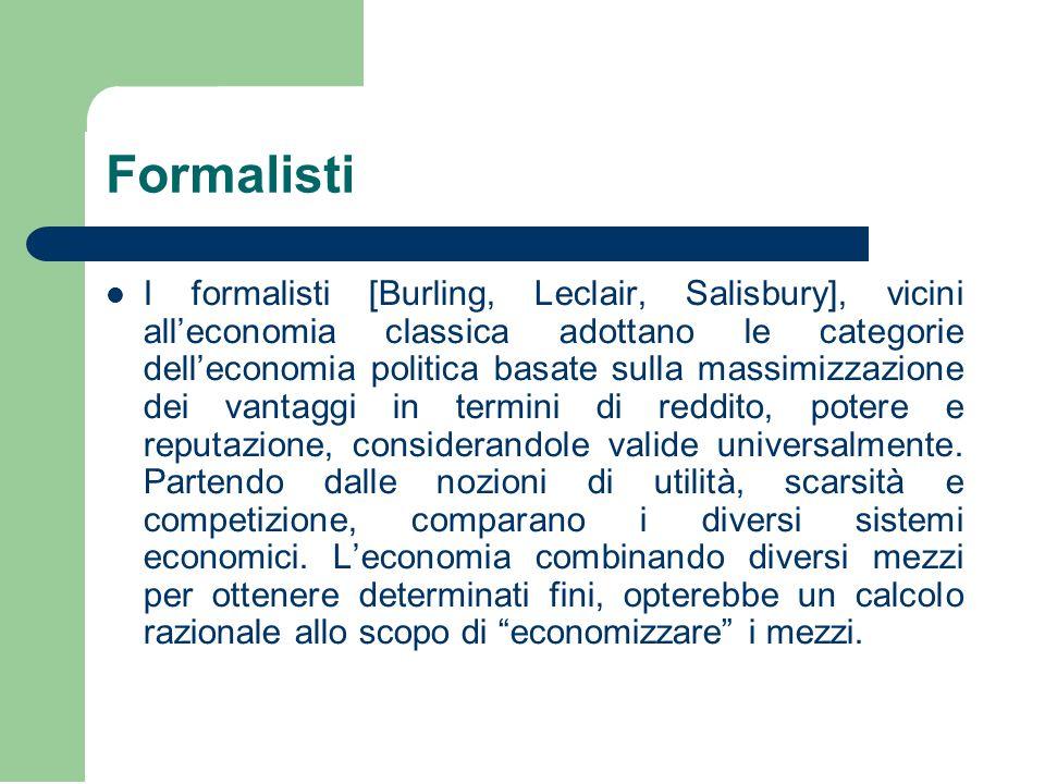 Formalisti I formalisti [Burling, Leclair, Salisbury], vicini all'economia classica adottano le categorie dell'economia politica basate sulla massimiz
