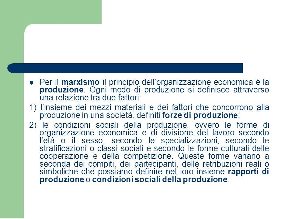 Per il marxismo il principio dell'organizzazione economica è la produzione.