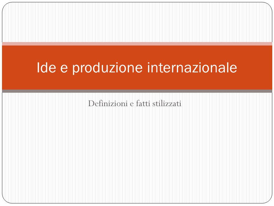 Definizioni e fatti stilizzati Ide e produzione internazionale