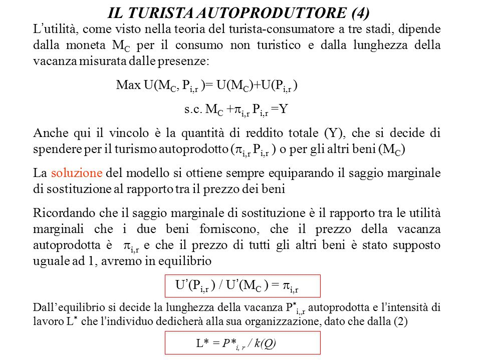 IL TURISTA AUTOPRODUTTORE (4) L'utilità, come visto nella teoria del turista-consumatore a tre stadi, dipende dalla moneta M C per il consumo non turi