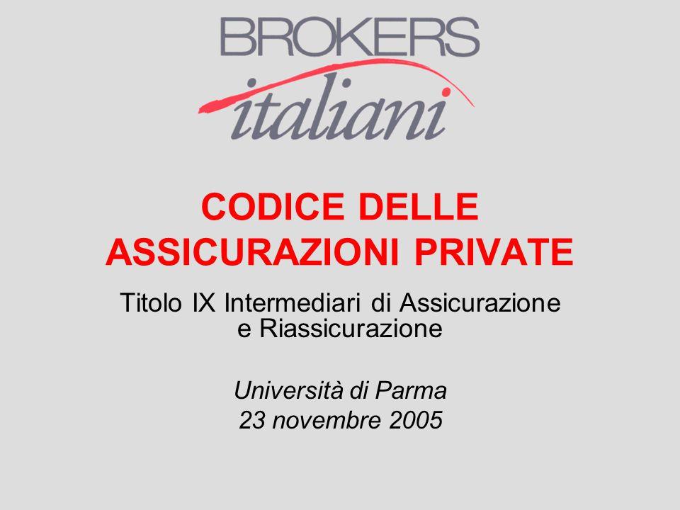 CODICE DELLE ASSICURAZIONI PRIVATE Titolo IX Intermediari di Assicurazione e Riassicurazione Università di Parma 23 novembre 2005
