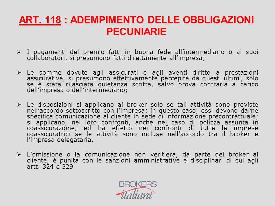 ART. 118 : ADEMPIMENTO DELLE OBBLIGAZIONI PECUNIARIE  I pagamenti del premio fatti in buona fede all'intermediario o ai suoi collaboratori, si presum