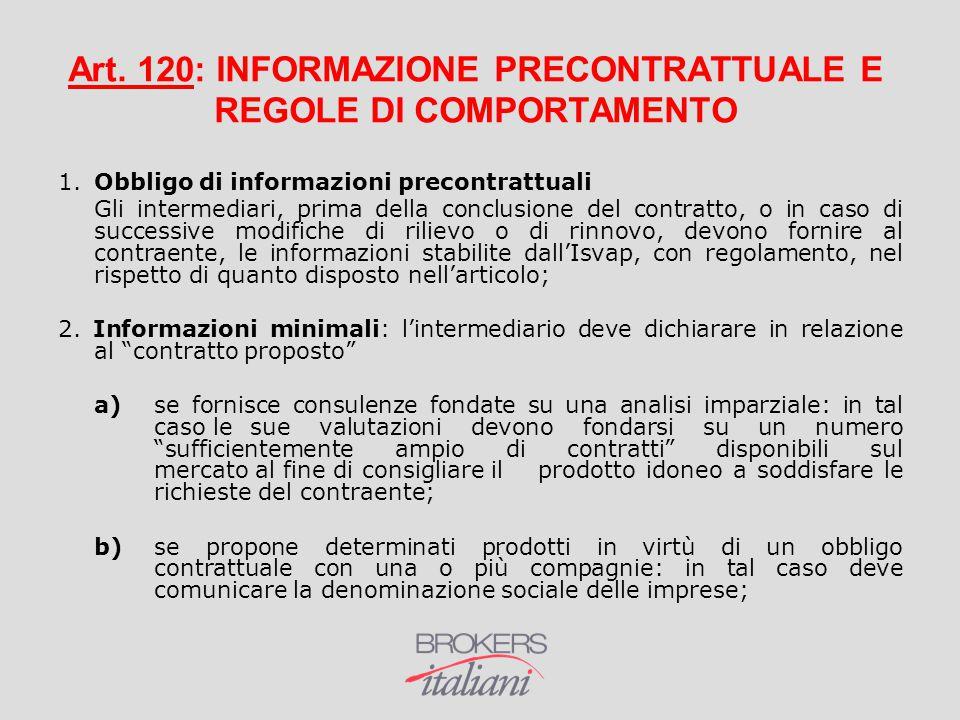 Art. 120: INFORMAZIONE PRECONTRATTUALE E REGOLE DI COMPORTAMENTO 1.Obbligo di informazioni precontrattuali Gli intermediari, prima della conclusione d