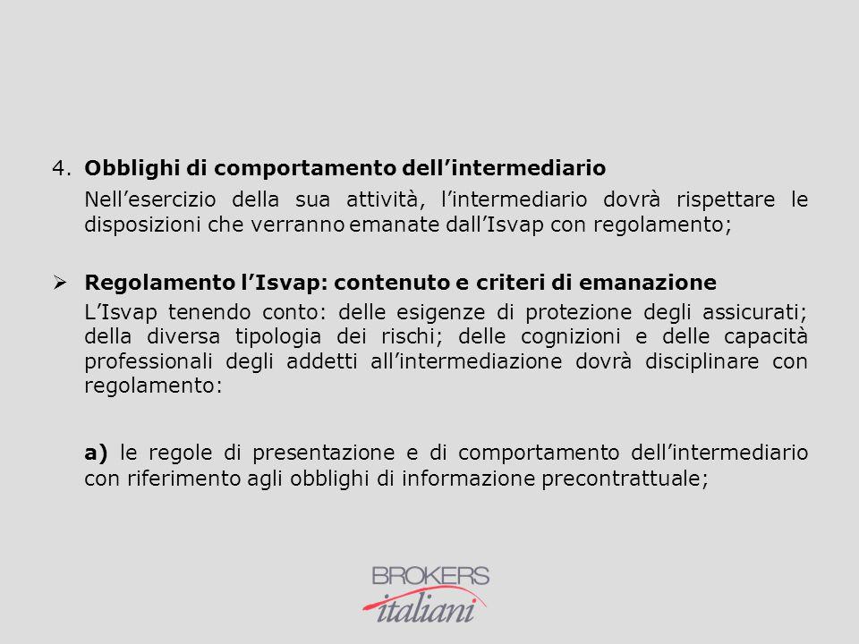 4. Obblighi di comportamento dell'intermediario Nell'esercizio della sua attività, l'intermediario dovrà rispettare le disposizioni che verranno emana