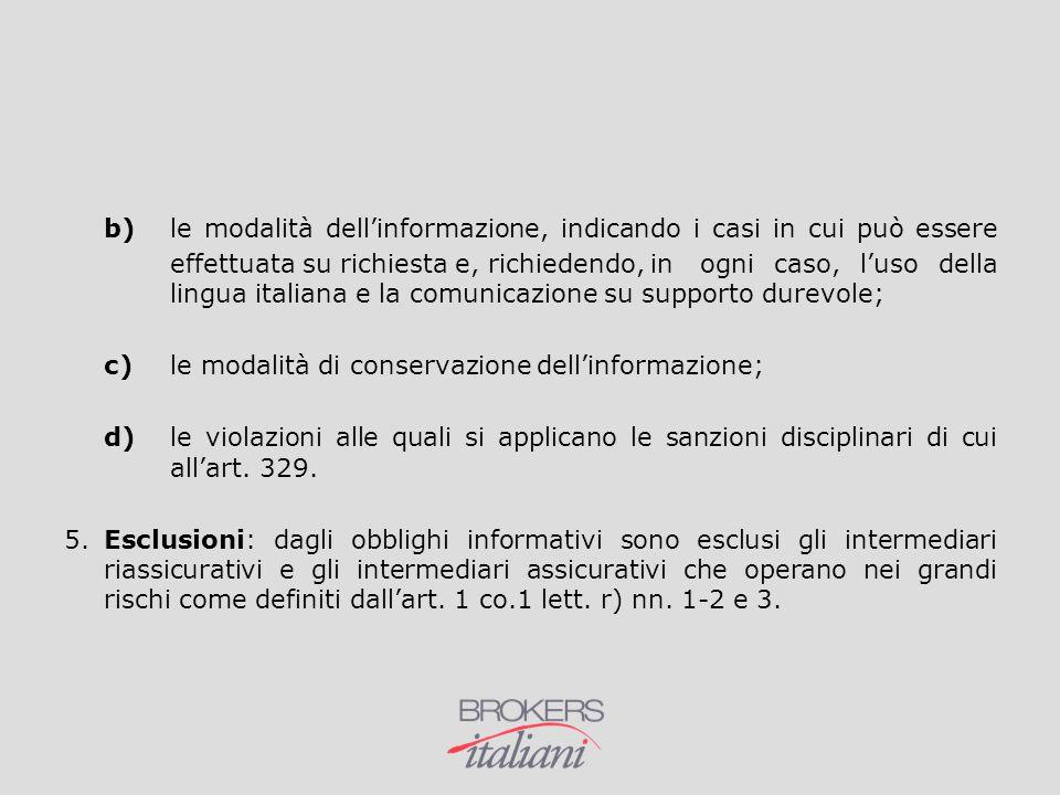 b)le modalità dell'informazione, indicando i casi in cui può essere effettuata su richiesta e, richiedendo, in ogni caso, l'uso della lingua italiana