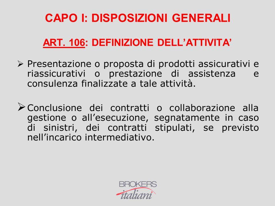 CAPO I: DISPOSIZIONI GENERALI ART. 106: DEFINIZIONE DELL'ATTIVITA'  Presentazione o proposta di prodotti assicurativi e riassicurativi o prestazione
