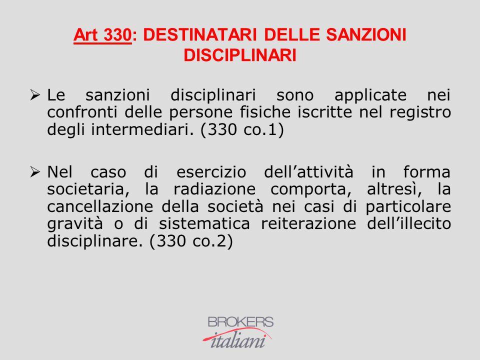 Art 330: DESTINATARI DELLE SANZIONI DISCIPLINARI  Le sanzioni disciplinari sono applicate nei confronti delle persone fisiche iscritte nel registro d