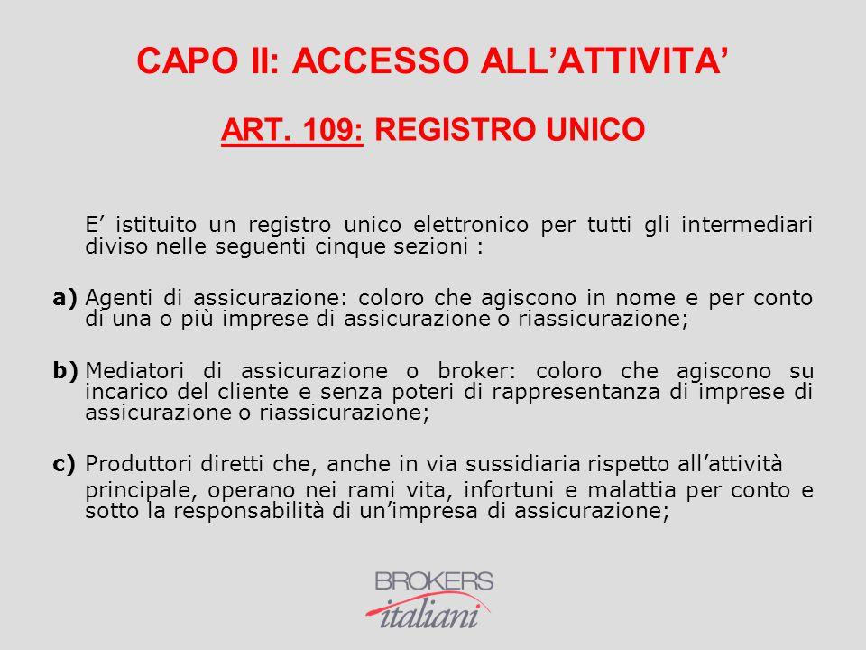 CAPO II: ACCESSO ALL'ATTIVITA' ART. 109: REGISTRO UNICO E' istituito un registro unico elettronico per tutti gli intermediari diviso nelle seguenti ci