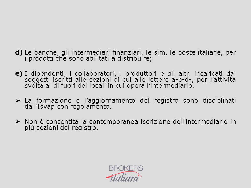 d)Le banche, gli intermediari finanziari, le sim, le poste italiane, per i prodotti che sono abilitati a distribuire; e)I dipendenti, i collaboratori,