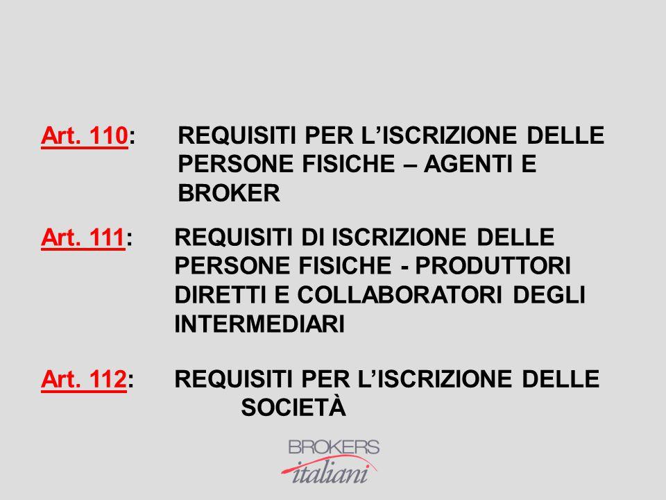 Art. 110:REQUISITI PER L'ISCRIZIONE DELLE PERSONE FISICHE – AGENTI E BROKER Art. 111:REQUISITI DI ISCRIZIONE DELLE PERSONE FISICHE - PRODUTTORI DIRETT