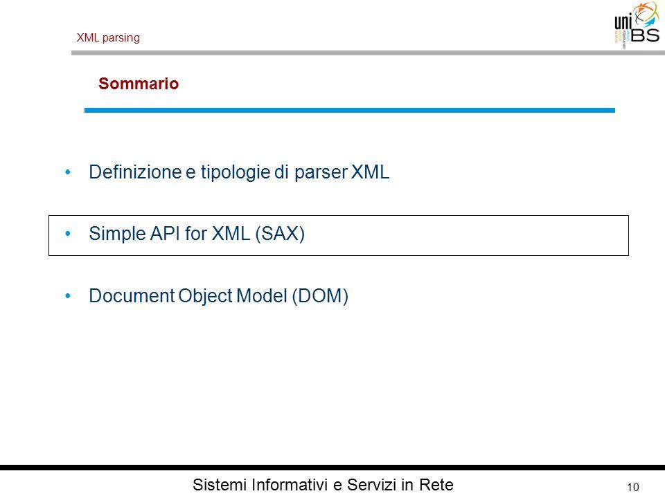10 XML parsing Sistemi Informativi e Servizi in Rete Sommario Definizione e tipologie di parser XML Simple API for XML (SAX) Document Object Model (DO