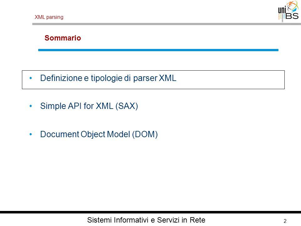 2 XML parsing Sistemi Informativi e Servizi in Rete Sommario Definizione e tipologie di parser XML Simple API for XML (SAX) Document Object Model (DOM