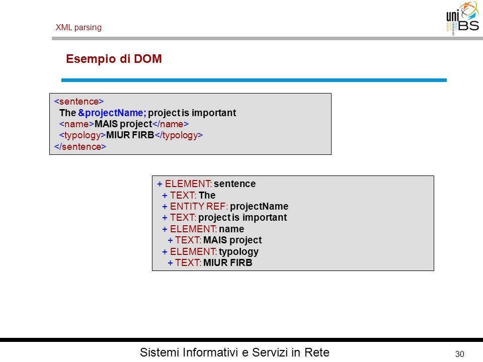 30 XML parsing Sistemi Informativi e Servizi in Rete Esempio di DOM The &projectName; project is important MAIS project MIUR FIRB + ELEMENT: sentence