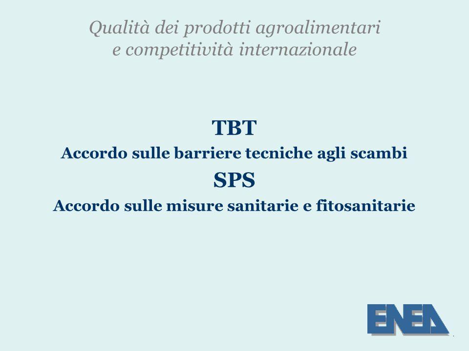 Qualità dei prodotti agroalimentari e competitività internazionale TBT Accordo sulle barriere tecniche agli scambi SPS Accordo sulle misure sanitarie e fitosanitarie