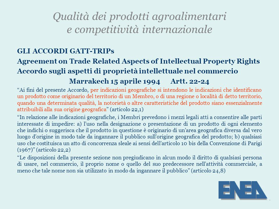 Qualità dei prodotti agroalimentari e competitività internazionale GLI ACCORDI GATT-TRIPs Agreement on Trade Related Aspects of Intellectual Property Rights Accordo sugli aspetti di proprietà intellettuale nel commercio Marrakech 15 aprile 1994 Artt.