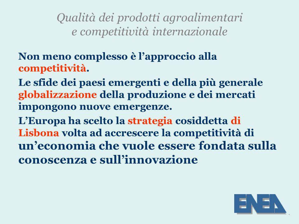 Qualità dei prodotti agroalimentari e competitività internazionale Non meno complesso è l'approccio alla competitività.