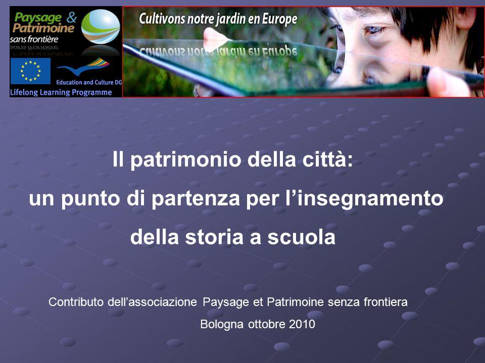 Il patrimonio della città: un punto di partenza per l'insegnamento della storia a scuola Contributo dell'associazione Paysage et Patrimoine senza frontiera Bologna ottobre 2010