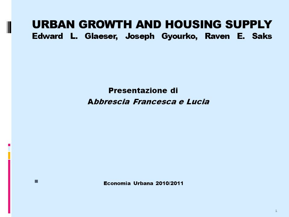 URBAN GROWTH AND HOUSING SUPPLY Edward L. Glaeser, Joseph Gyourko, Raven E.