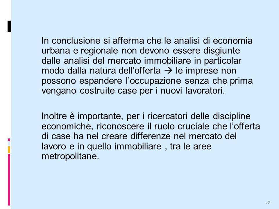In conclusione si afferma che le analisi di economia urbana e regionale non devono essere disgiunte dalle analisi del mercato immobiliare in particola