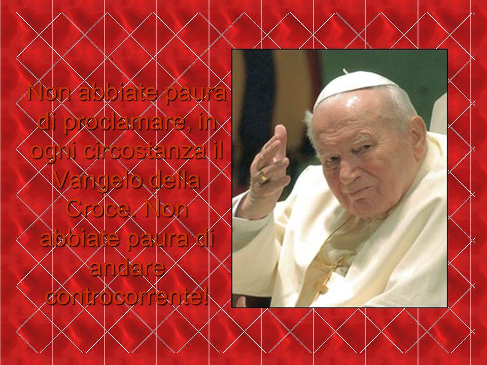 Non abbiate paura di proclamare, in ogni circostanza il Vangelo della Croce.