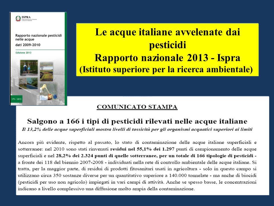 Le acque italiane avvelenate dai pesticidi Rapporto nazionale 2013 - Ispra (Istituto superiore per la ricerca ambientale)
