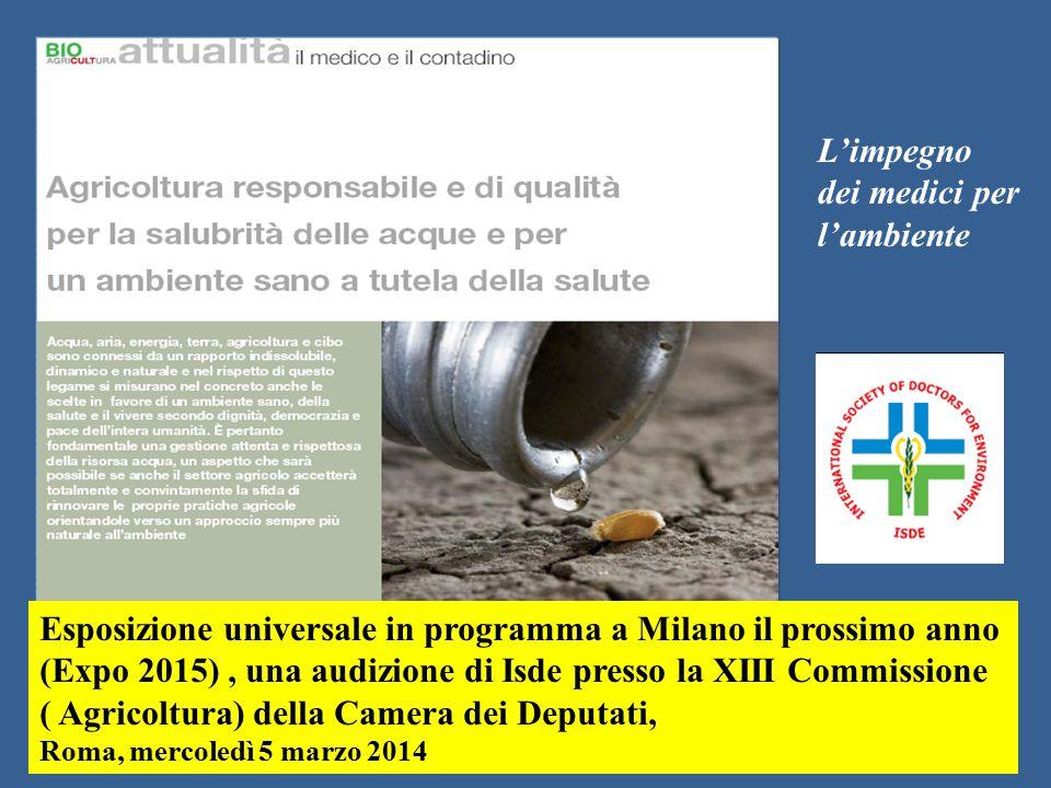 Esposizione universale in programma a Milano il prossimo anno (Expo 2015), una audizione di Isde presso la XIII Commissione ( Agricoltura) della Camera dei Deputati, Roma, mercoledì 5 marzo 2014 L'impegno dei medici per l'ambiente