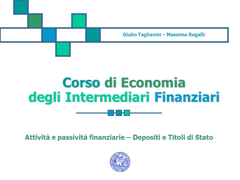 Giulio Tagliavini – Massimo Regalli Corso di Economia degli Intermediari Finanziari Attività e passività finanziarie – Depositi e Titoli di Stato
