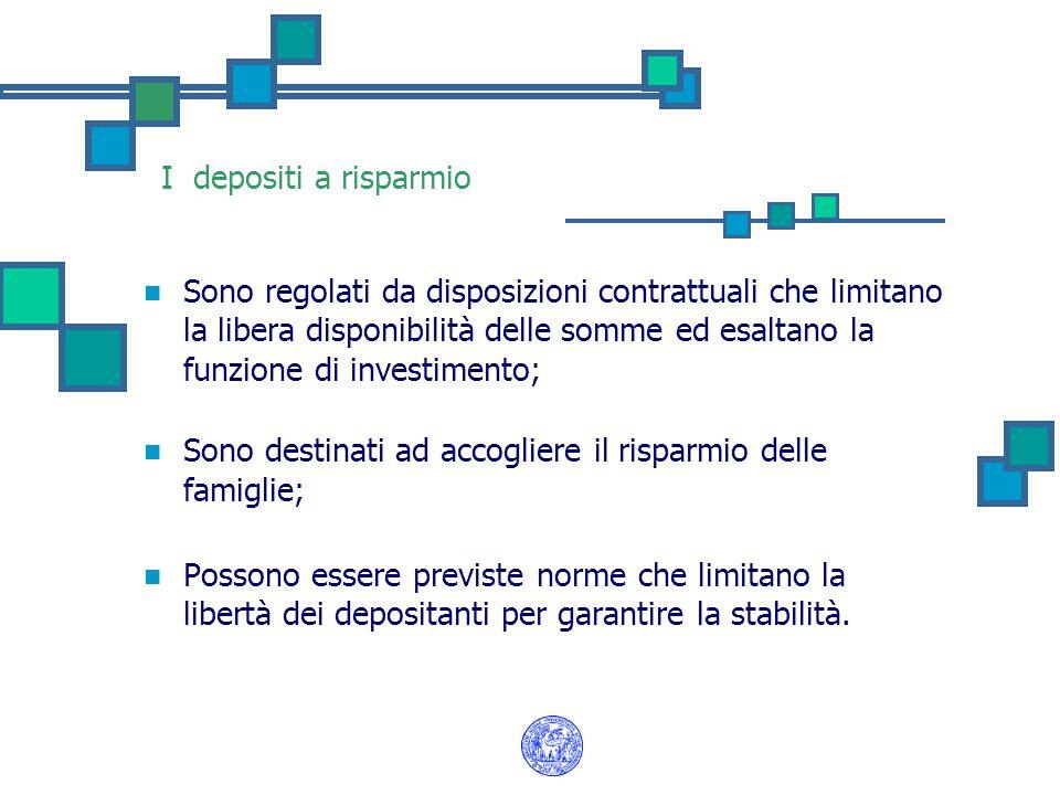 I depositi a risparmio Sono regolati da disposizioni contrattuali che limitano la libera disponibilità delle somme ed esaltano la funzione di investim