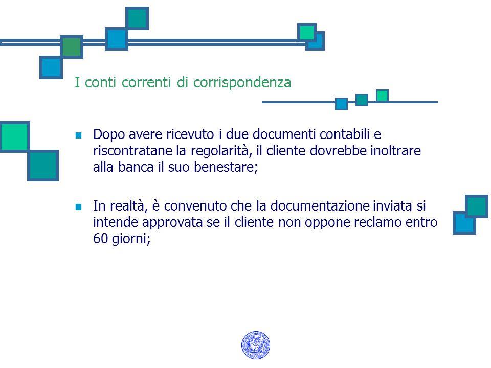 I conti correnti di corrispondenza Dopo avere ricevuto i due documenti contabili e riscontratane la regolarità, il cliente dovrebbe inoltrare alla ban