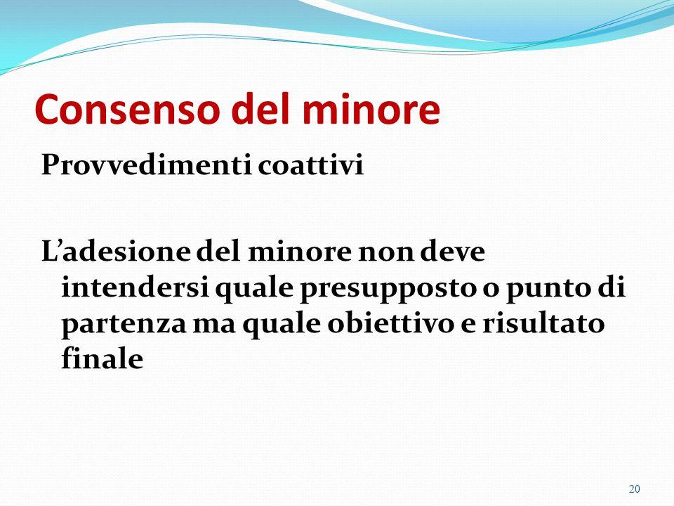 Consenso del minore Provvedimenti coattivi L'adesione del minore non deve intendersi quale presupposto o punto di partenza ma quale obiettivo e risult