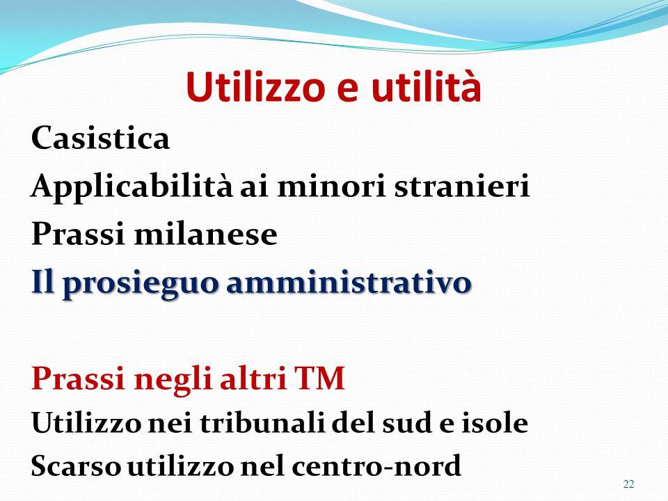 Utilizzo e utilità Casistica Applicabilità ai minori stranieri Prassi milanese Il prosieguo amministrativo Prassi negli altri TM Utilizzo nei tribunal