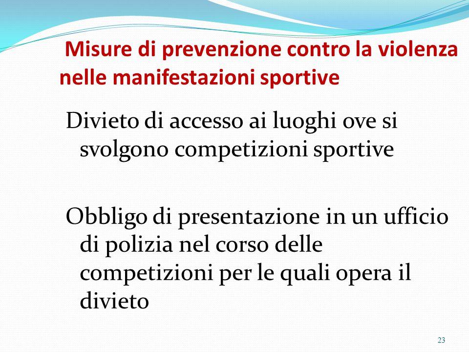 Misure di prevenzione contro la violenza nelle manifestazioni sportive Divieto di accesso ai luoghi ove si svolgono competizioni sportive Obbligo di p