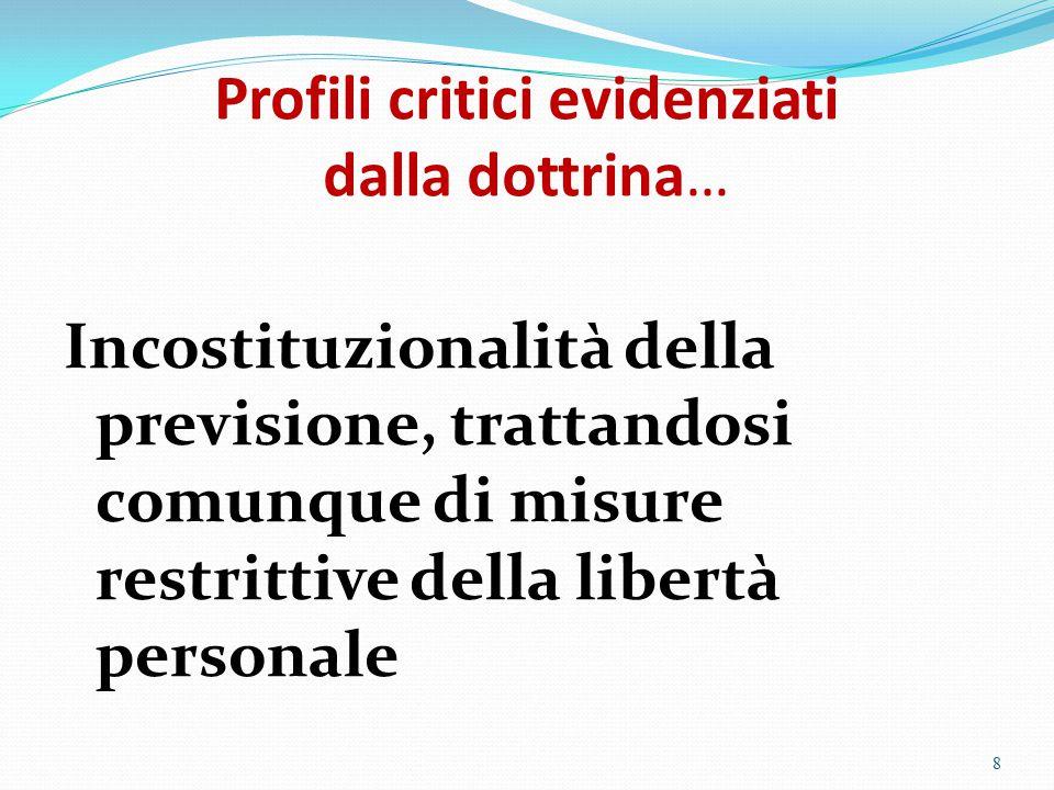 Profili critici evidenziati dalla dottrina… Incostituzionalità della previsione, trattandosi comunque di misure restrittive della libertà personale 8