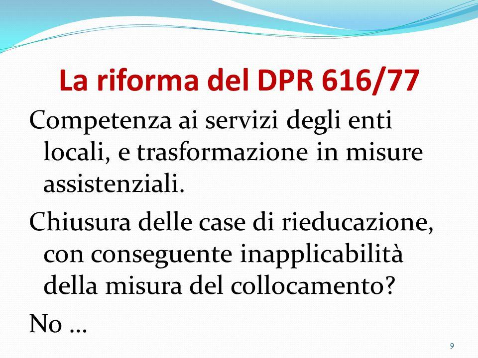 La riforma del DPR 616/77 Competenza ai servizi degli enti locali, e trasformazione in misure assistenziali. Chiusura delle case di rieducazione, con
