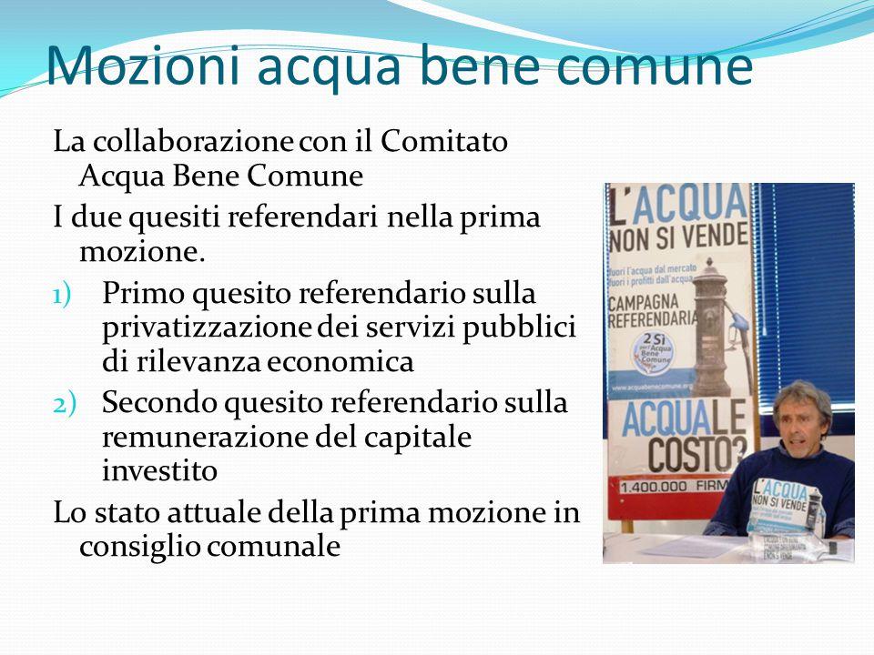Mozioni acqua bene comune La collaborazione con il Comitato Acqua Bene Comune I due quesiti referendari nella prima mozione. 1) Primo quesito referend