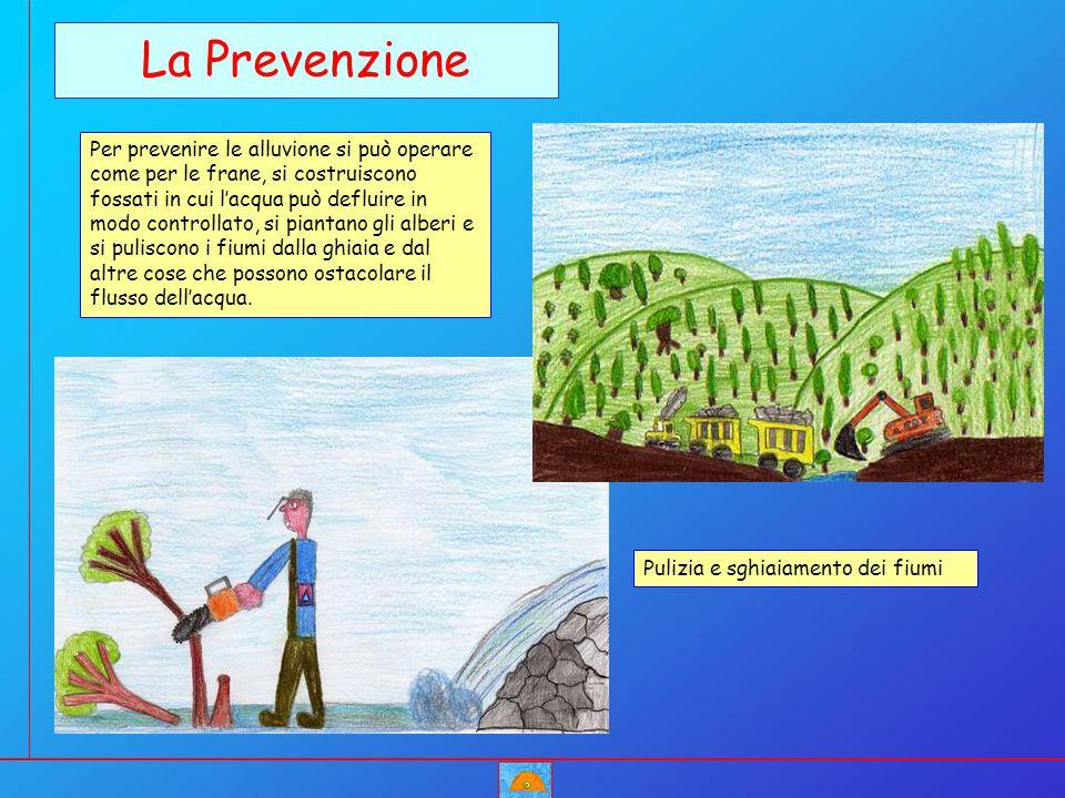 La Prevenzione Per prevenire le alluvione si può operare come per le frane, si costruiscono fossati in cui l'acqua può defluire in modo controllato, s