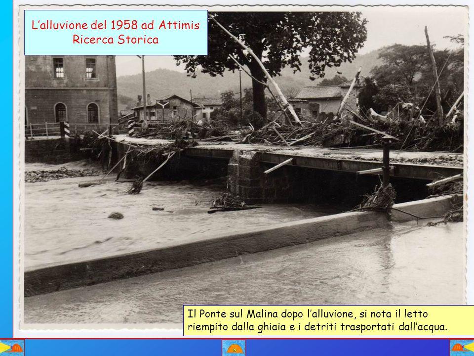 L'alluvione del 1958 ad Attimis Ricerca Storica Il Ponte sul Malina dopo l'alluvione, si nota il letto riempito dalla ghiaia e i detriti trasportati d