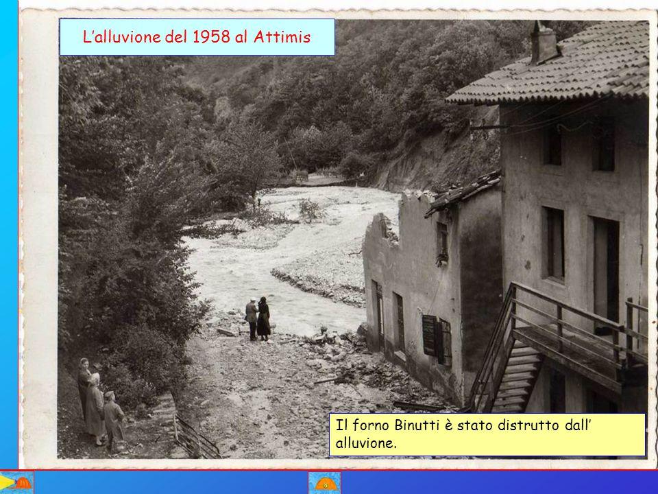 L'alluvione del 1958 al Attimis Il forno Binutti è stato distrutto dall' alluvione.