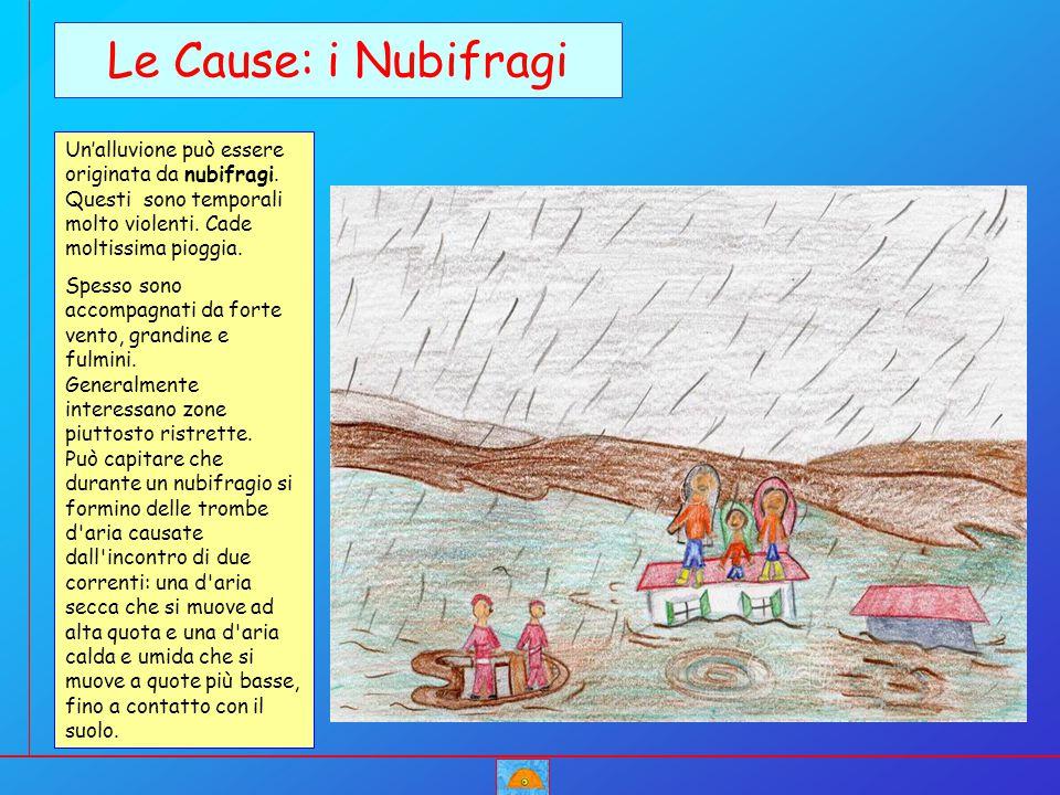 Un'alluvione può essere originata da nubifragi. Questi sono temporali molto violenti. Cade moltissima pioggia. Spesso sono accompagnati da forte vento