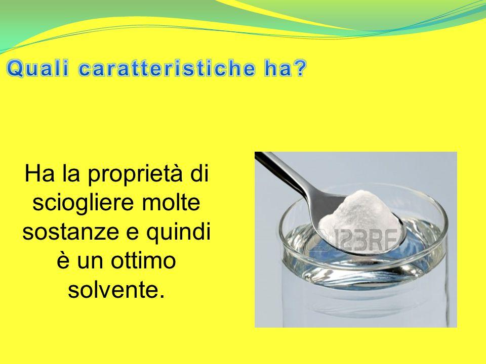 Ha la proprietà di sciogliere molte sostanze e quindi è un ottimo solvente.