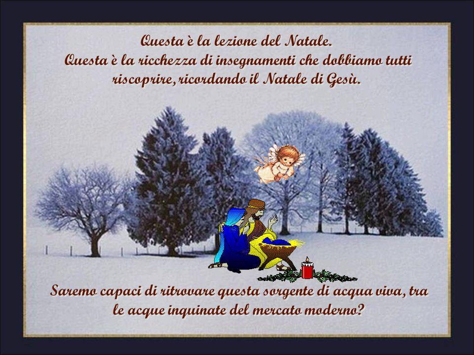 Natale è Dio che ci è venuto incontro da povero; Natale è la contestazione della ricchezza perché è una falsa sicurezza; Natale è Dio che si è fatto s