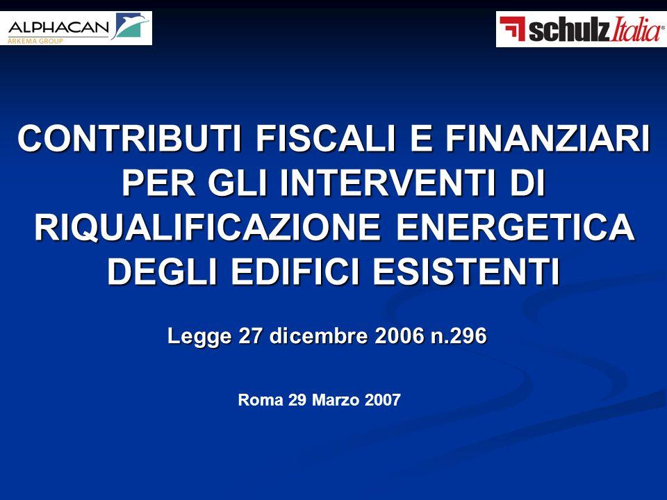 Roma 29 Marzo 2007 CONTRIBUTI FISCALI E FINANZIARI PER GLI INTERVENTI DI RIQUALIFICAZIONE ENERGETICA DEGLI EDIFICI ESISTENTI Legge 27 dicembre 2006 n.