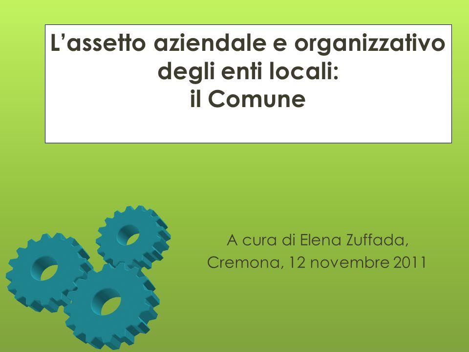 L'assetto aziendale e organizzativo degli enti locali: il Comune A cura di Elena Zuffada, Cremona, 12 novembre 2011