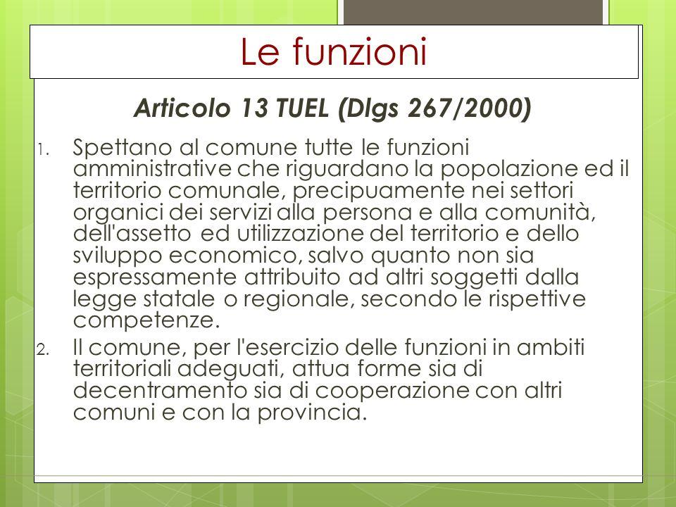 Le funzioni Articolo 13 TUEL (Dlgs 267/2000) 1. Spettano al comune tutte le funzioni amministrative che riguardano la popolazione ed il territorio com