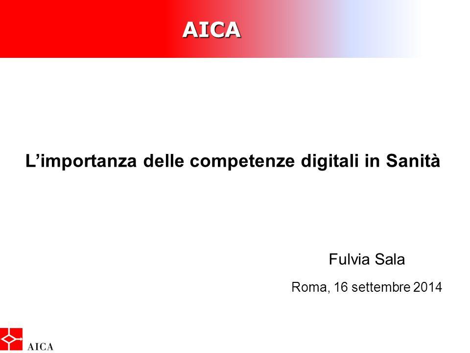 AICA È AICA L'importanza delle competenze digitali in Sanità Fulvia Sala Roma, 16 settembre 2014