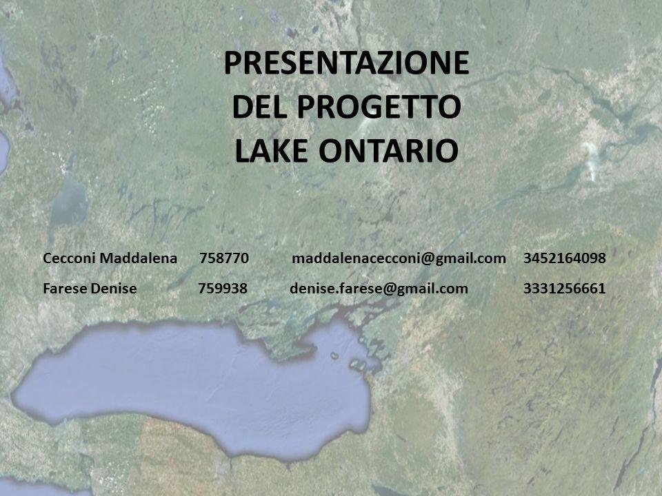 PRESENTAZIONE DEL PROGETTO LAKE ONTARIO Cecconi Maddalena 758770 maddalenacecconi@gmail.com 3452164098 Farese Denise 759938 denise.farese@gmail.com 33