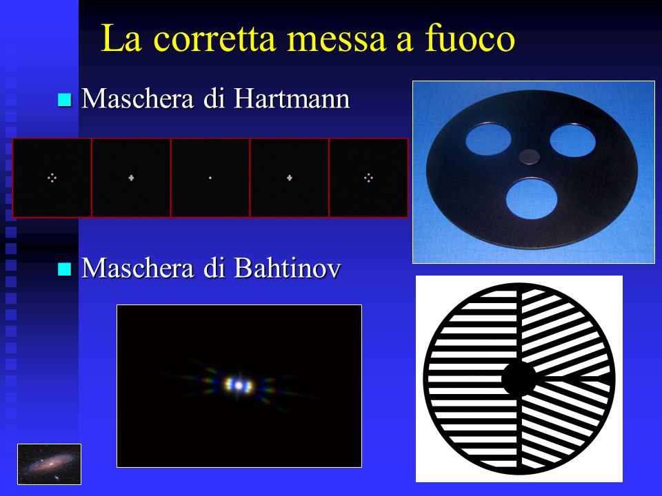 La corretta messa a fuoco Maschera di Hartmann Maschera di Hartmann Maschera di Bahtinov Maschera di Bahtinov